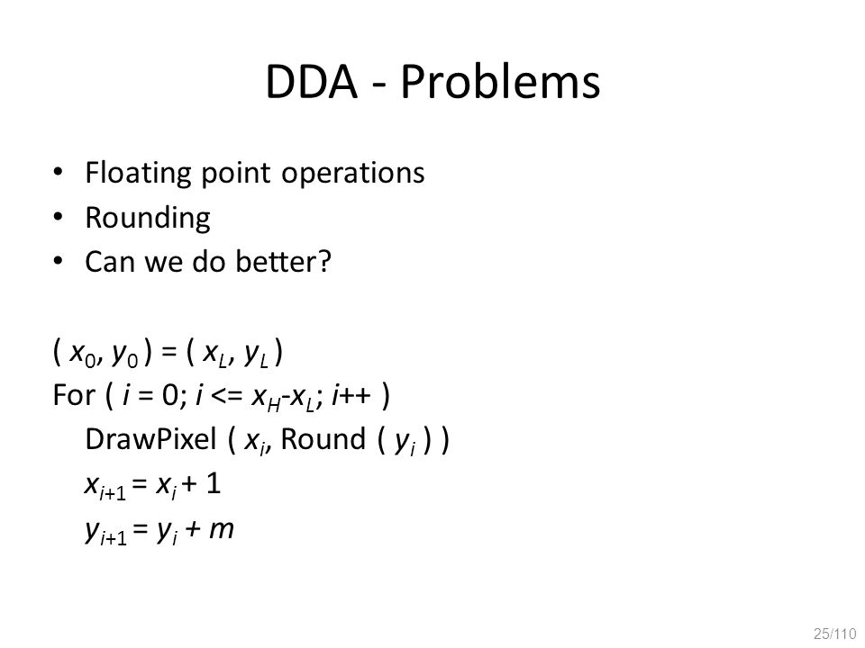 DDA - Problems Floating point operations Rounding Can we do better