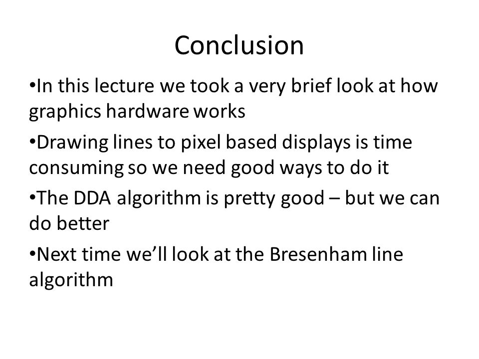 Conclusion In this lecture we took a very brief look at how graphics hardware works.