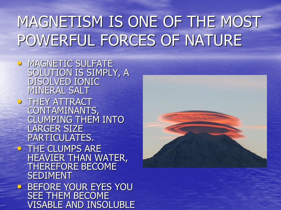 MAGNETISM IS ONE OF THE MOST POWERFUL FORCES OF NATURE