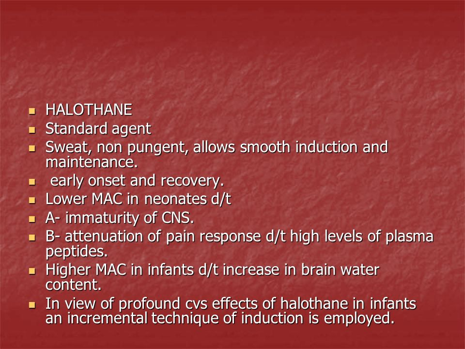 HALOTHANE Standard agent. Sweat, non pungent, allows smooth induction and maintenance. early onset and recovery.