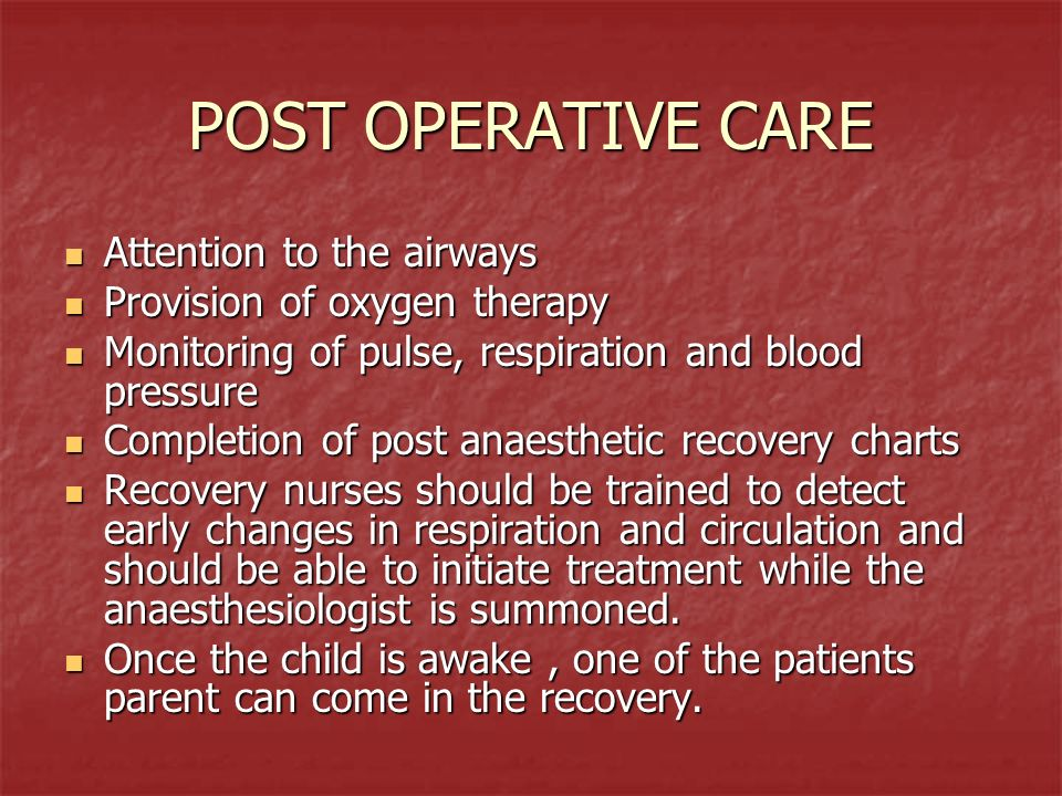 POST OPERATIVE CARE Attention to the airways