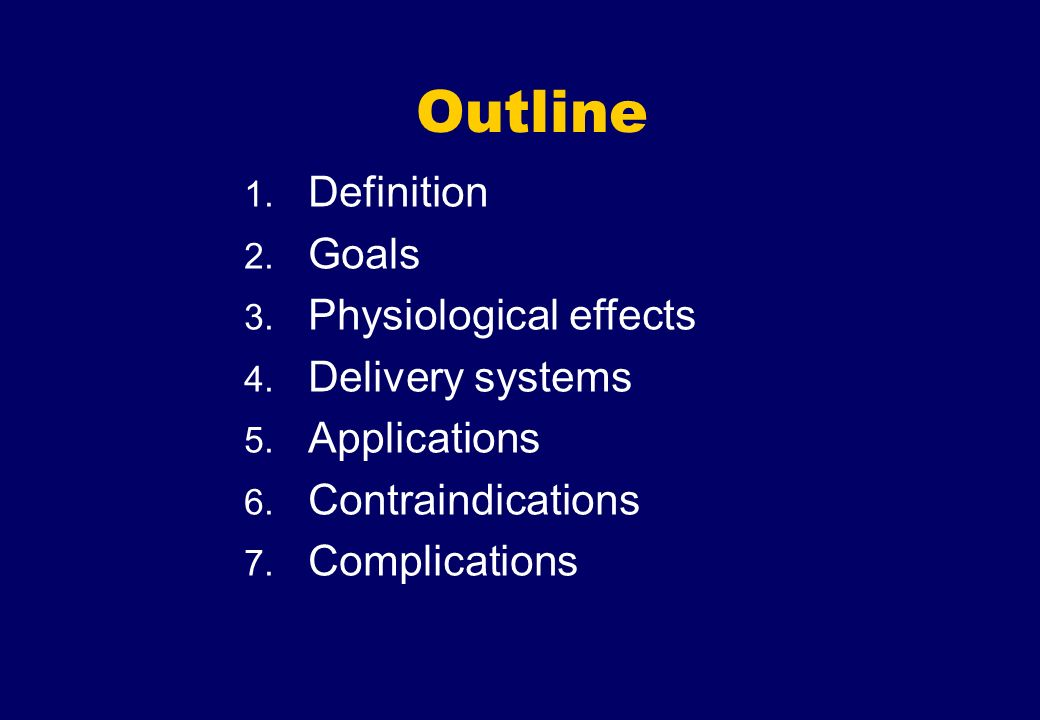 Outline Definition Goals Physiological effects Delivery systems