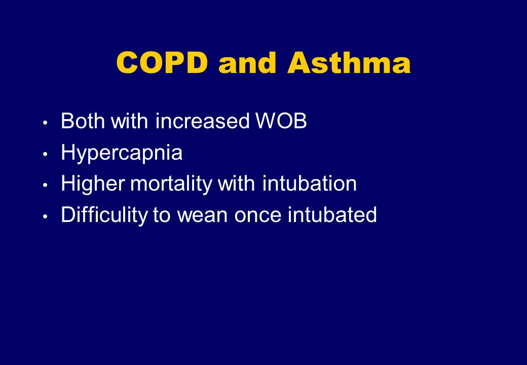 COPD and Asthma Both with increased WOB Hypercapnia