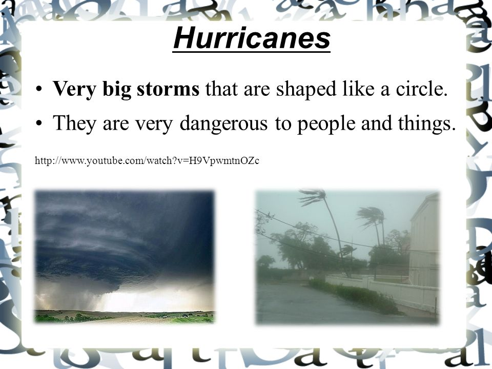 Hurricanes Very big storms that are shaped like a circle.