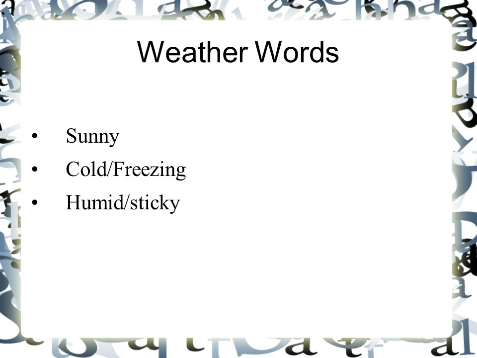 Weather Words Sunny Cold/Freezing Humid/sticky 7 7