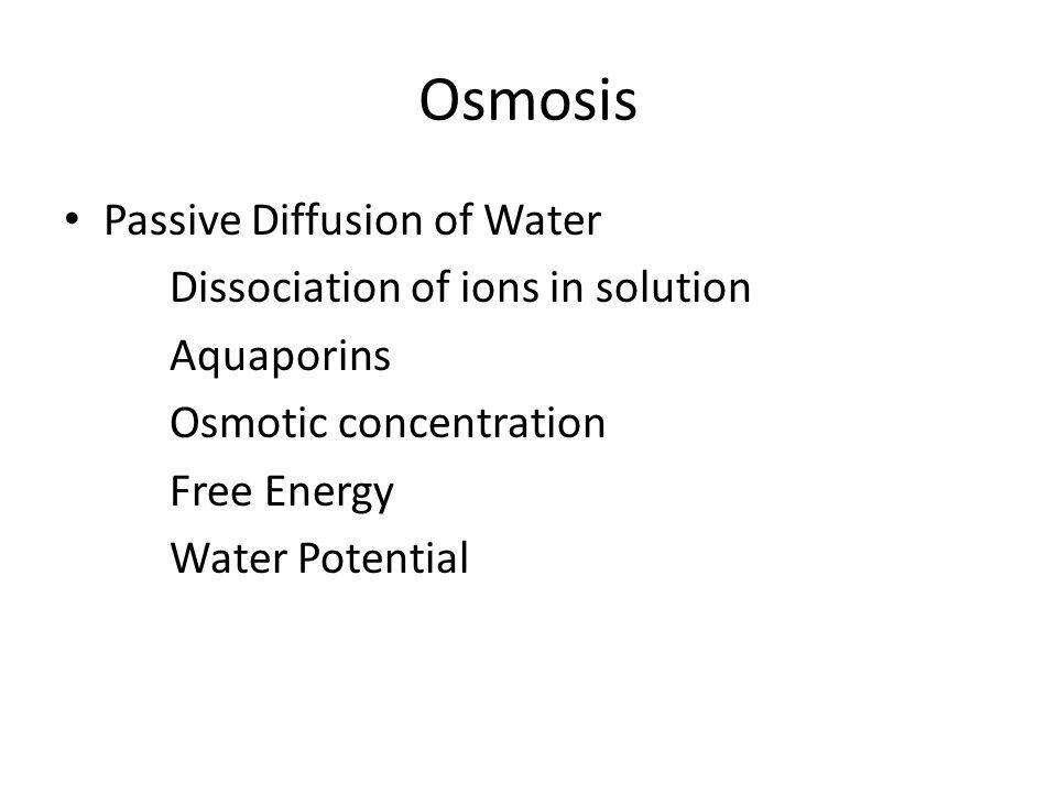 Osmosis Passive Diffusion of Water Dissociation of ions in solution