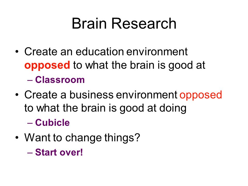 Brain Research Create an education environment opposed to what the brain is good at. Classroom.