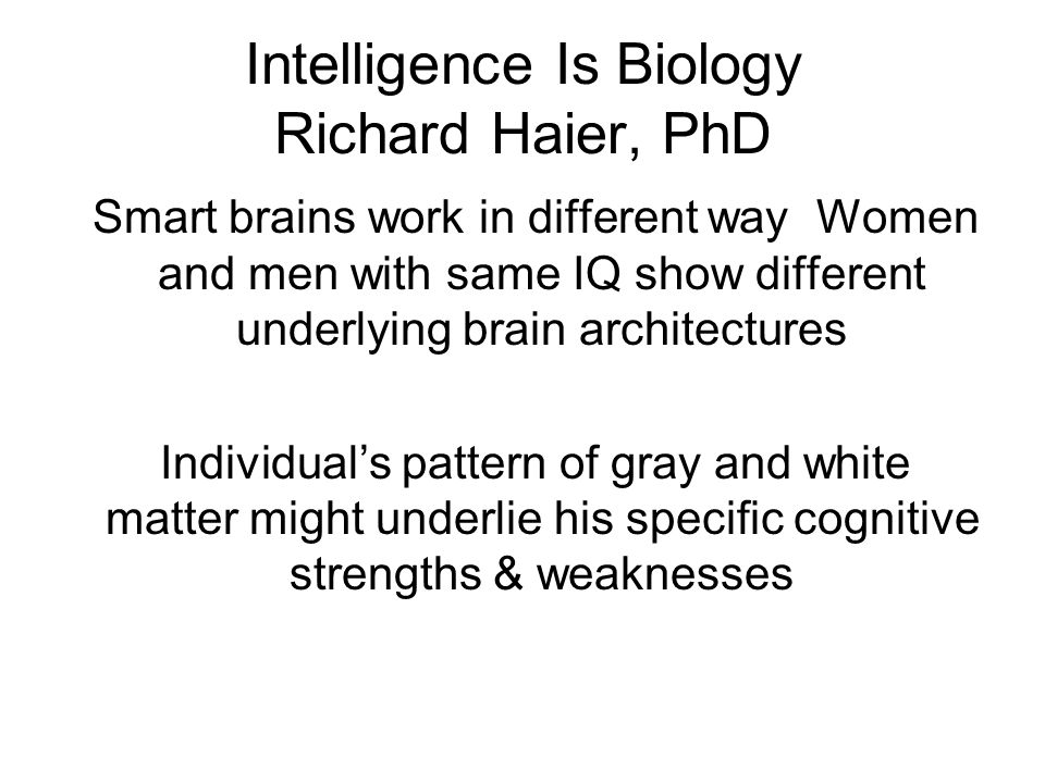 Intelligence Is Biology Richard Haier, PhD