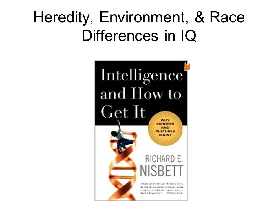 Heredity, Environment, & Race Differences in IQ