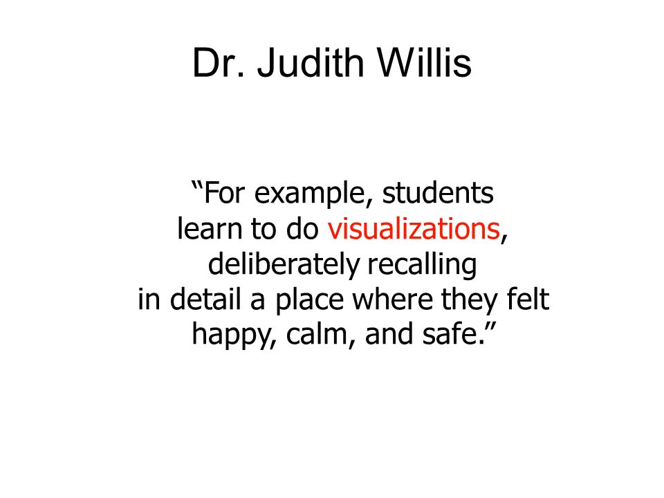 Dr. Judith Willis For example, students learn to do visualizations,