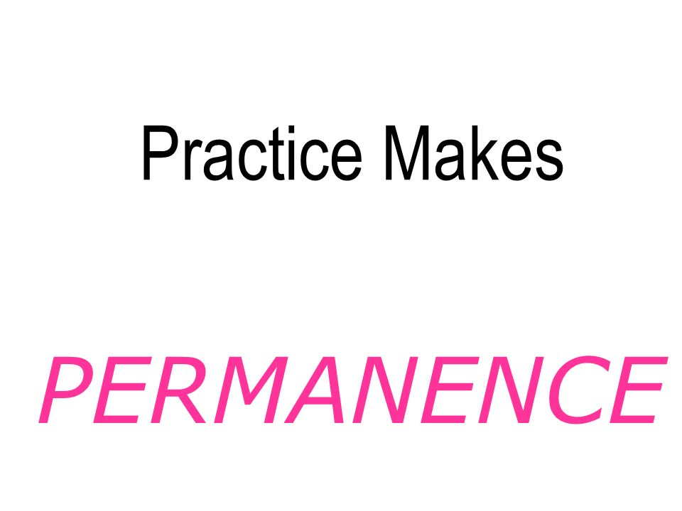 PERMANENCE Practice Makes