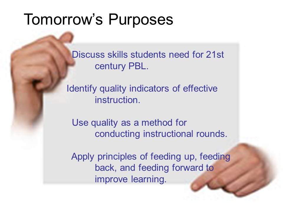 Tomorrow's Purposes Discuss skills students need for 21st century PBL.