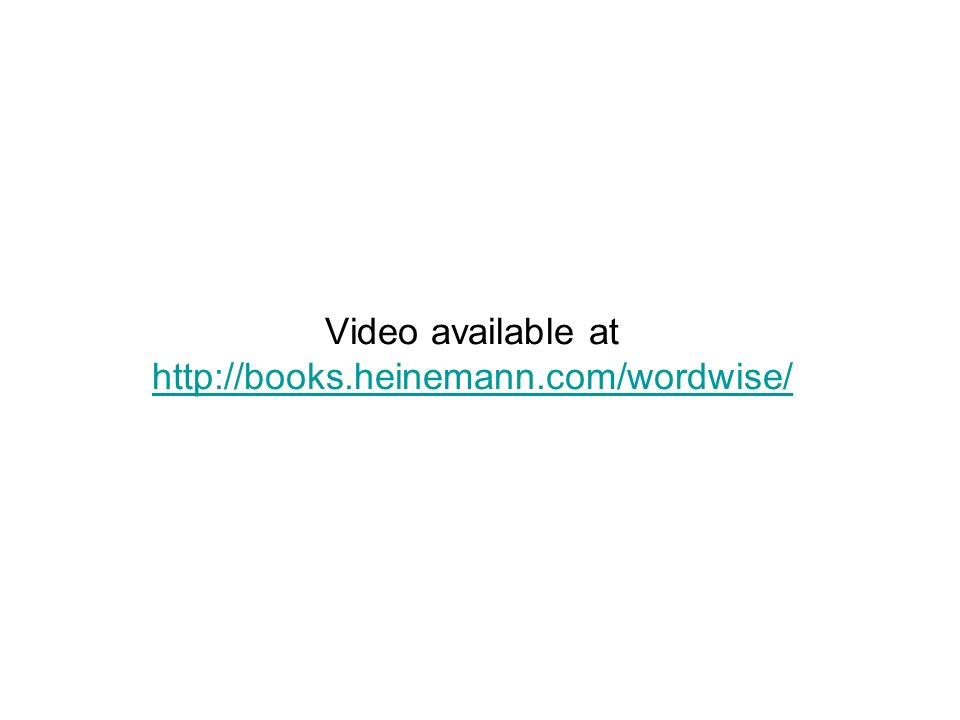 Video available at http://books.heinemann.com/wordwise/