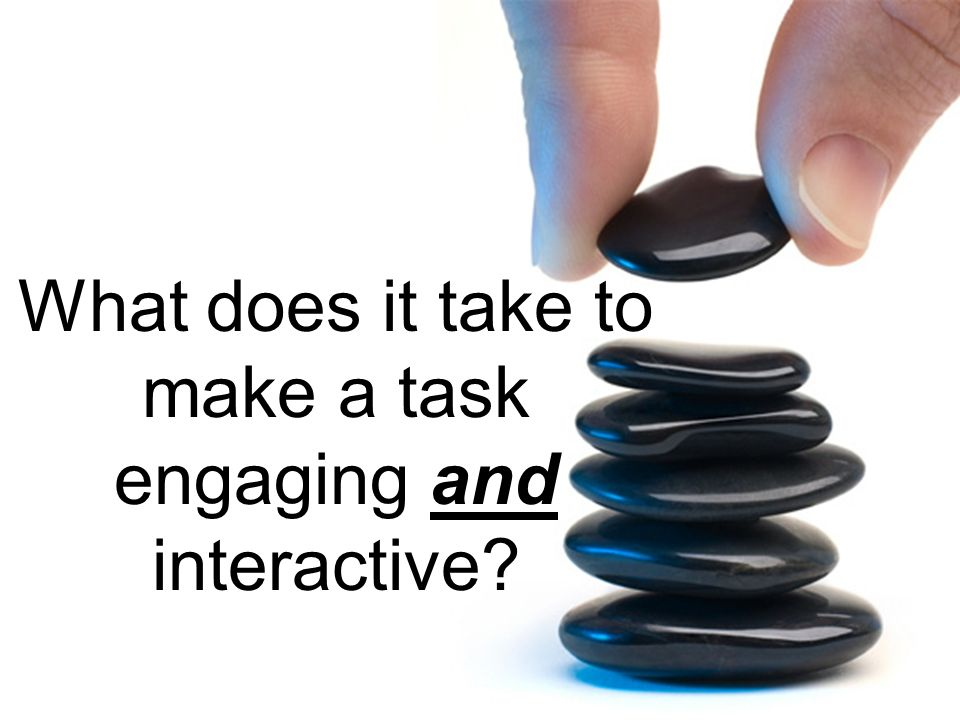 What does it take to make a task engaging and interactive