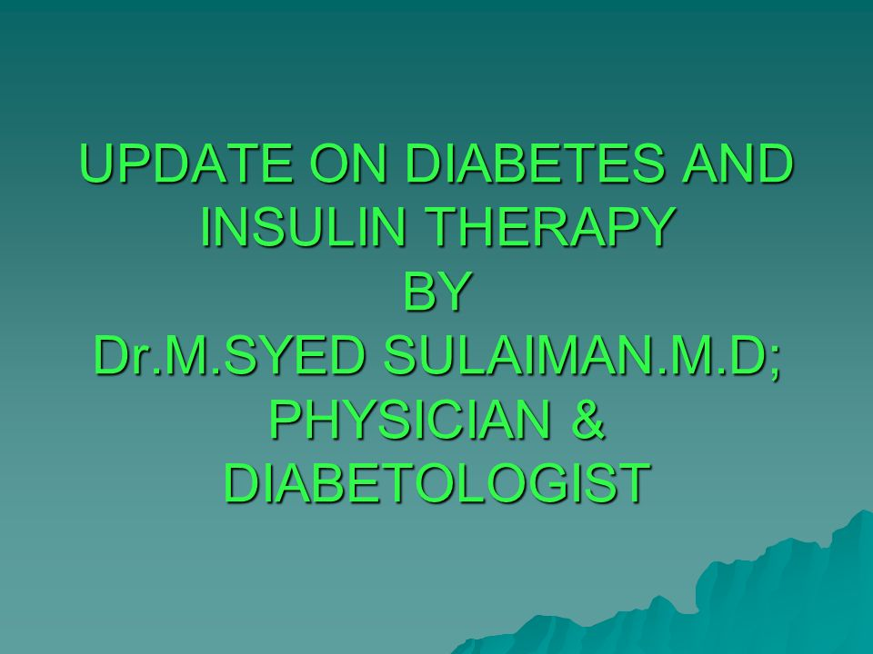 UPDATE ON DIABETES AND INSULIN THERAPY BY Dr. M. SYED SULAIMAN. M