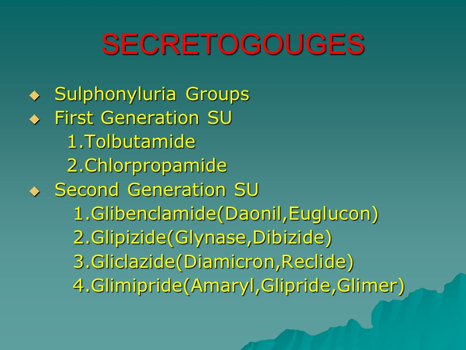 SECRETOGOUGES Sulphonyluria Groups First Generation SU 1.Tolbutamide