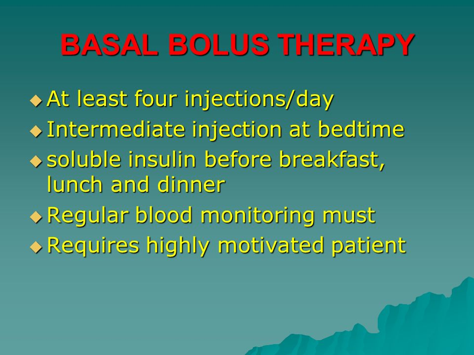 BASAL BOLUS THERAPY At least four injections/day