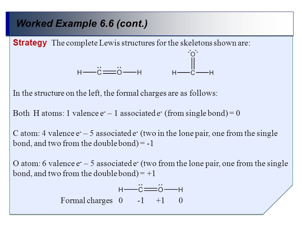 Worked Example 6.6 (cont.) Strategy The complete Lewis structures for the skeletons shown are: