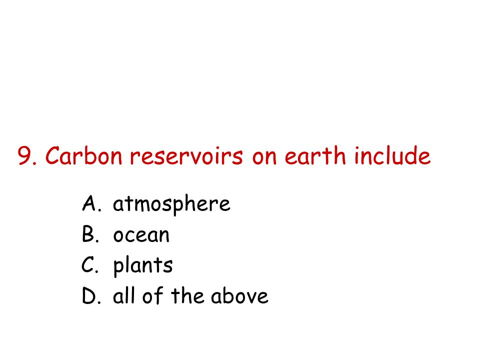 9. Carbon reservoirs on earth include