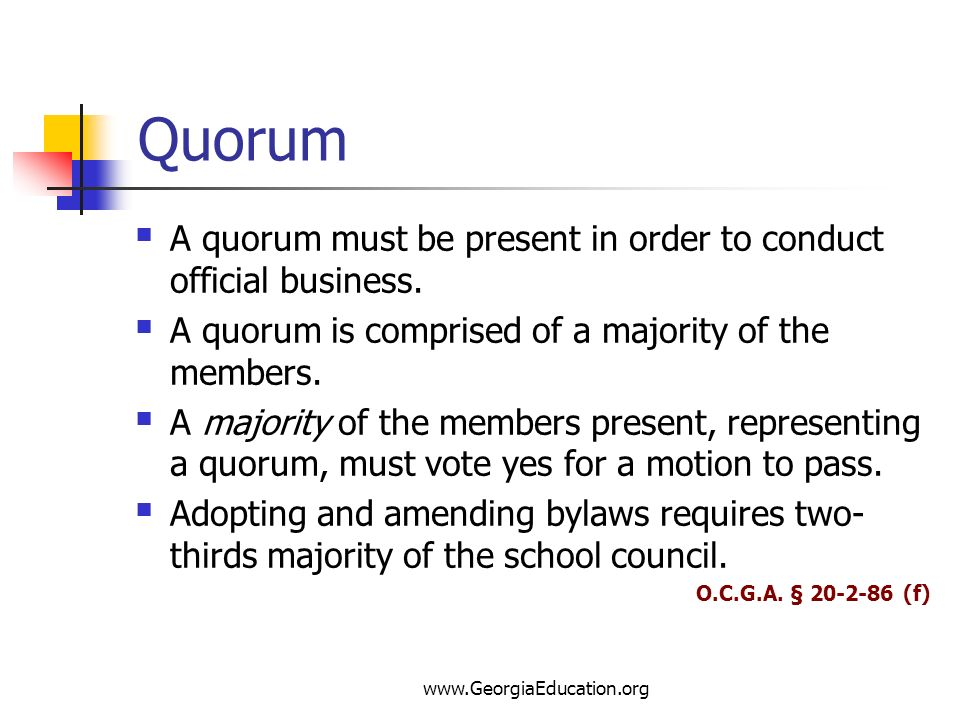 Quorum A quorum must be present in order to conduct official business.