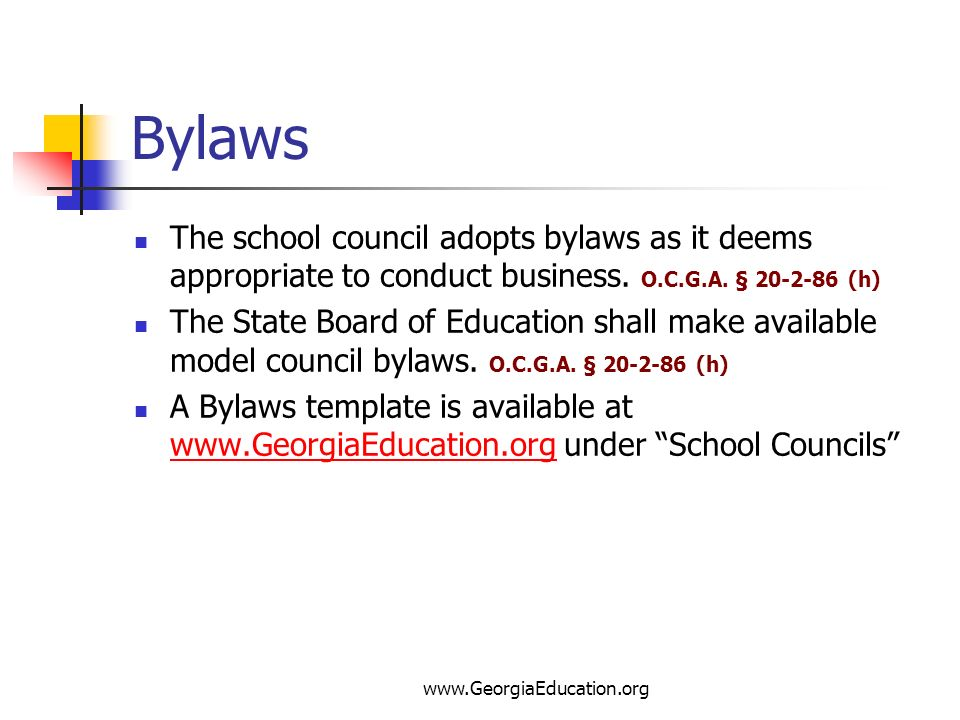 Bylaws The school council adopts bylaws as it deems appropriate to conduct business. O.C.G.A. § (h)