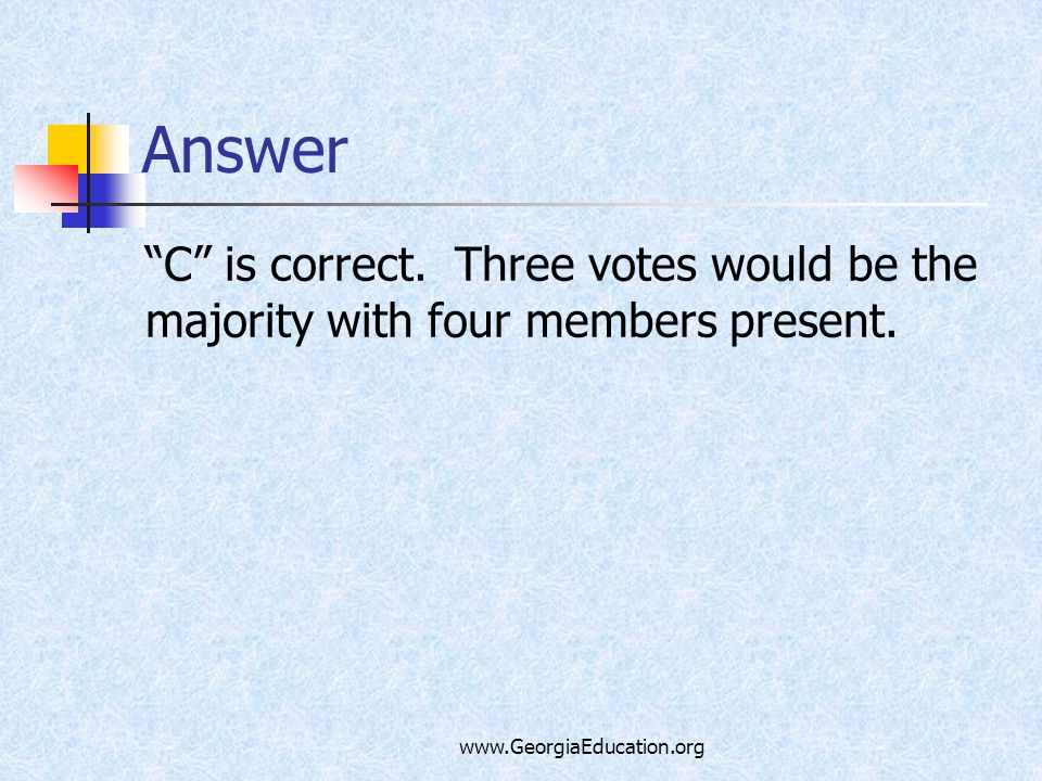 Answer C is correct. Three votes would be the majority with four members present.