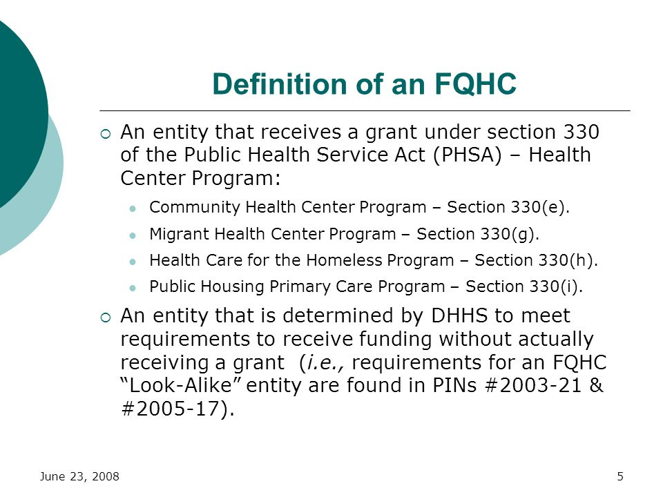 Definition of an FQHC An entity that receives a grant under section 330 of the Public Health Service Act (PHSA) – Health Center Program: