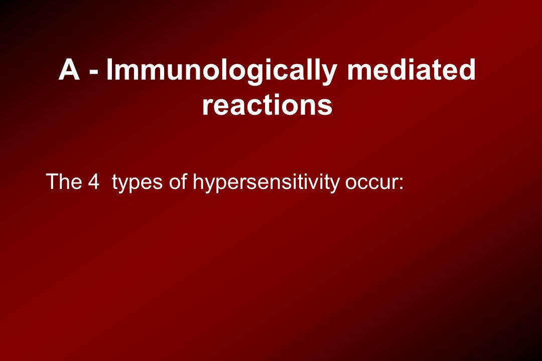A - Immunologically mediated reactions