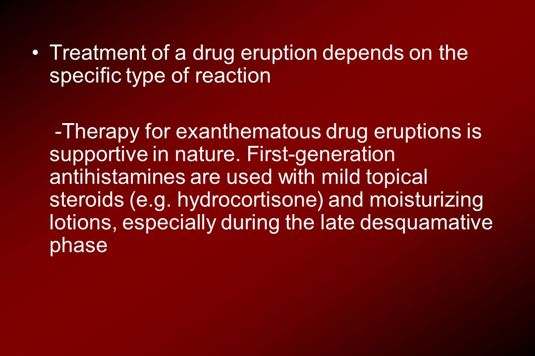 Treatment of a drug eruption depends on the specific type of reaction