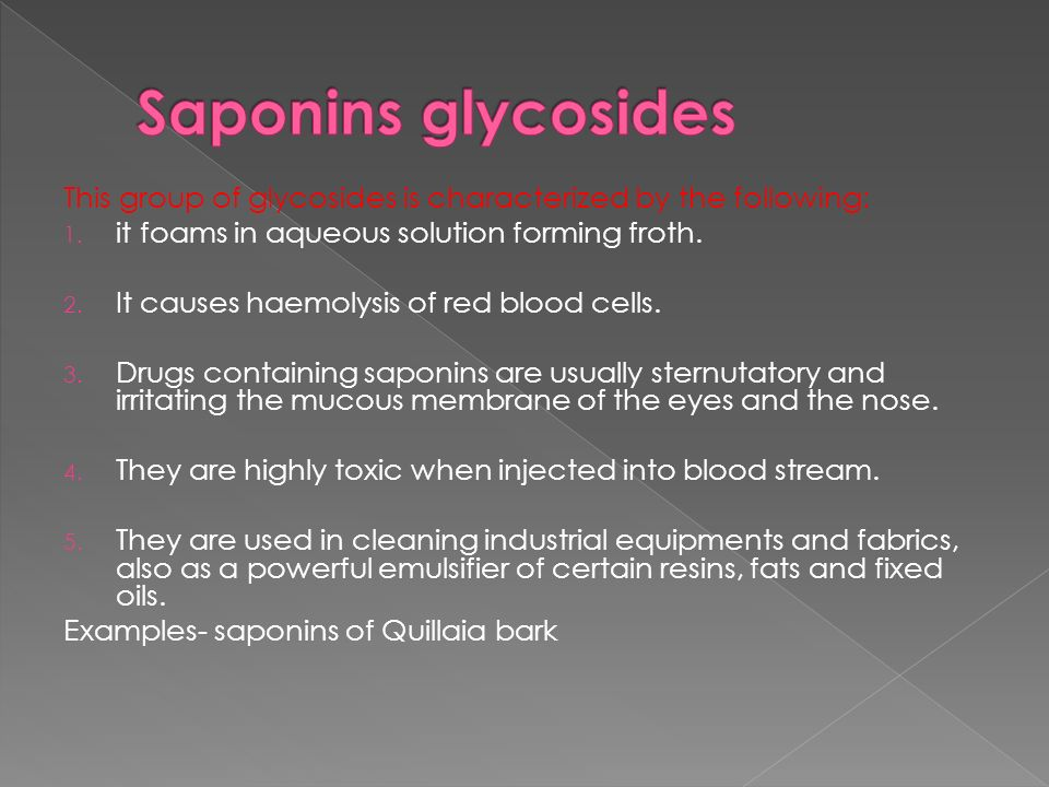 Saponins glycosides This group of glycosides is characterized by the following: it foams in aqueous solution forming froth.