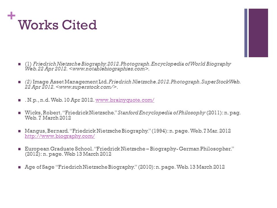Works Cited (1) Friedrich Nietzsche Biography. 2012. Photograph. Encyclopedia of World Biography Web. 22 Apr 2012. <www.notablebiographies.com>.