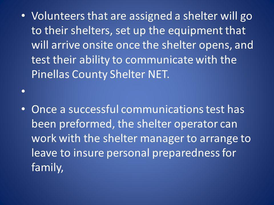 Volunteers that are assigned a shelter will go to their shelters, set up the equipment that will arrive onsite once the shelter opens, and test their ability to communicate with the Pinellas County Shelter NET.