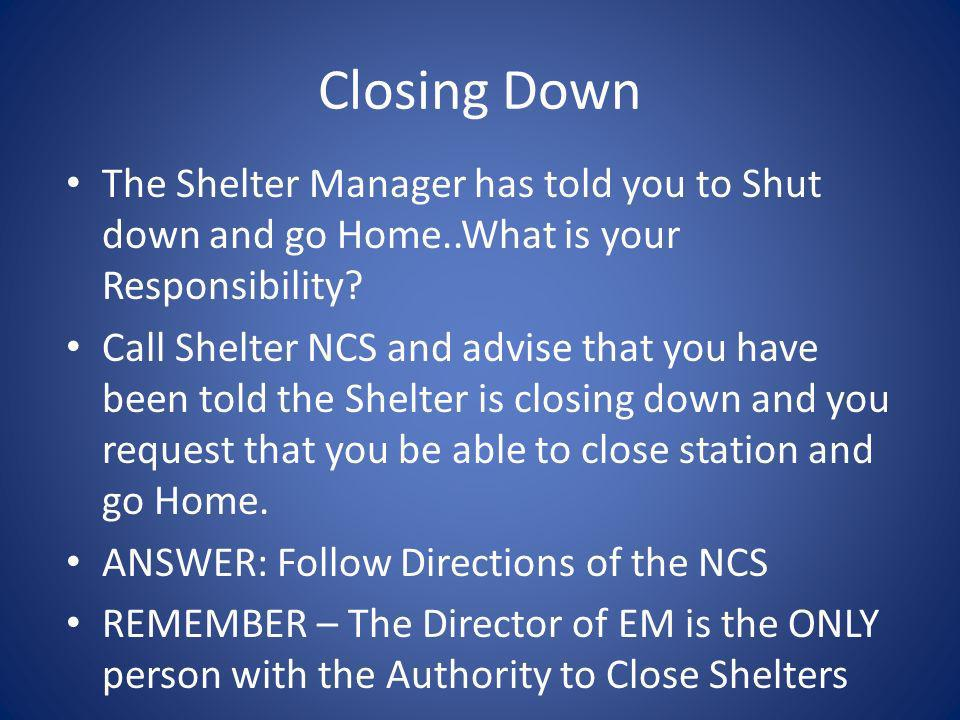 Closing Down The Shelter Manager has told you to Shut down and go Home..What is your Responsibility