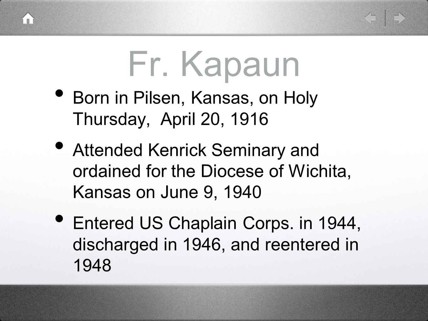 Fr. Kapaun Born in Pilsen, Kansas, on Holy Thursday, April 20, 1916