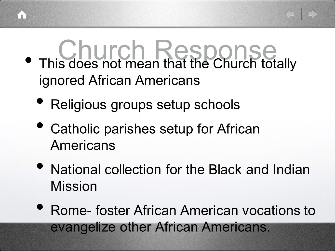 Church Response This does not mean that the Church totally ignored African Americans. Religious groups setup schools.