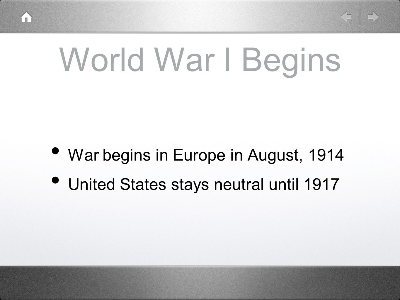 World War I Begins War begins in Europe in August, 1914