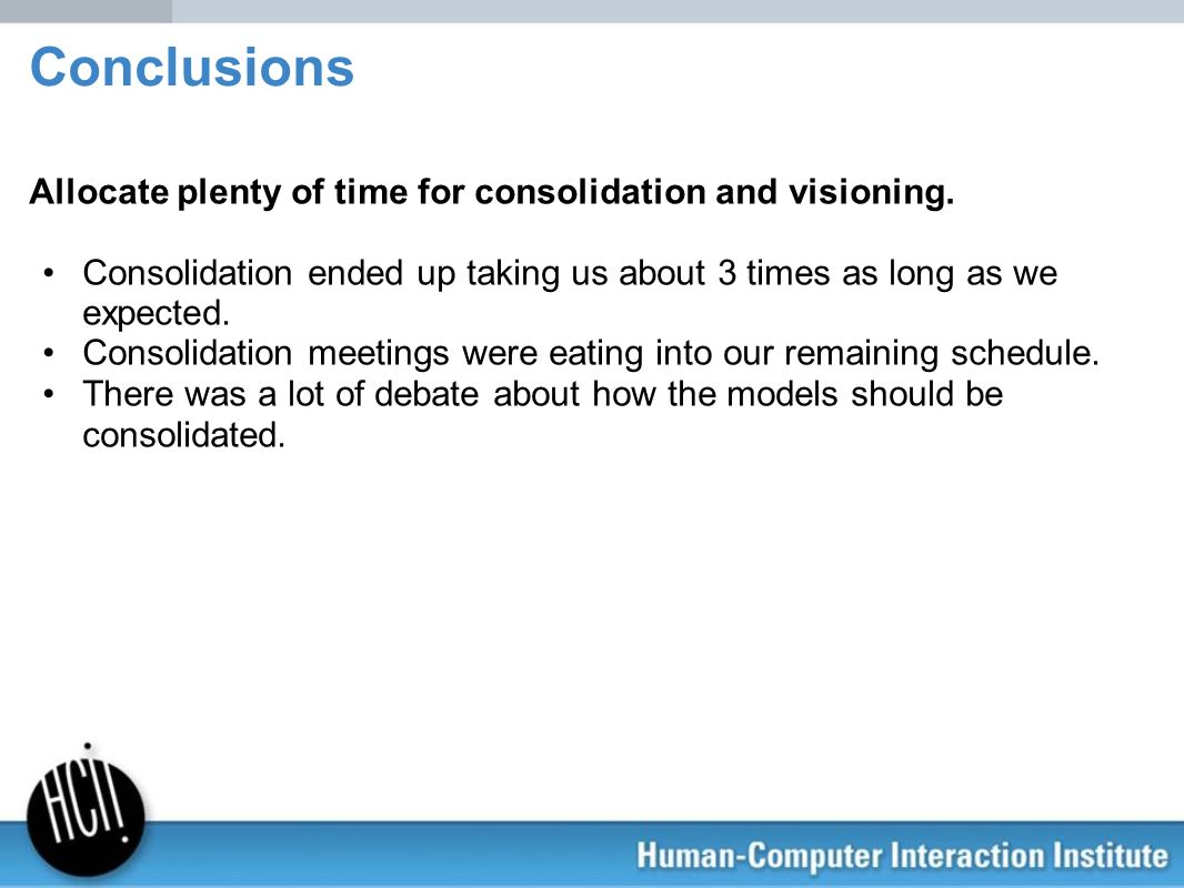 Conclusions Allocate plenty of time for consolidation and visioning.