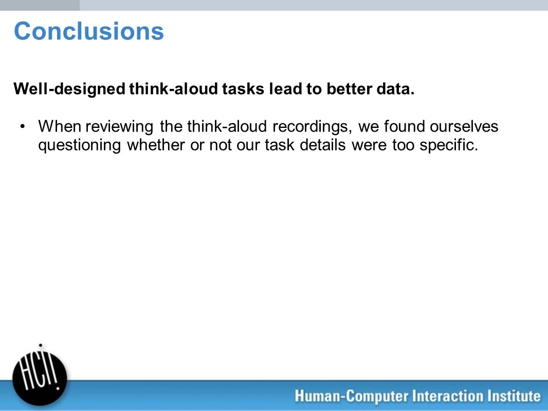 Conclusions Well-designed think-aloud tasks lead to better data.