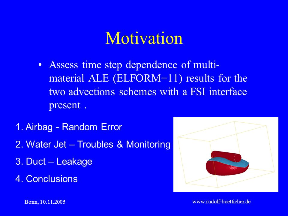 Motivation Assess time step dependence of multi-material ALE (ELFORM=11) results for the two advections schemes with a FSI interface present .