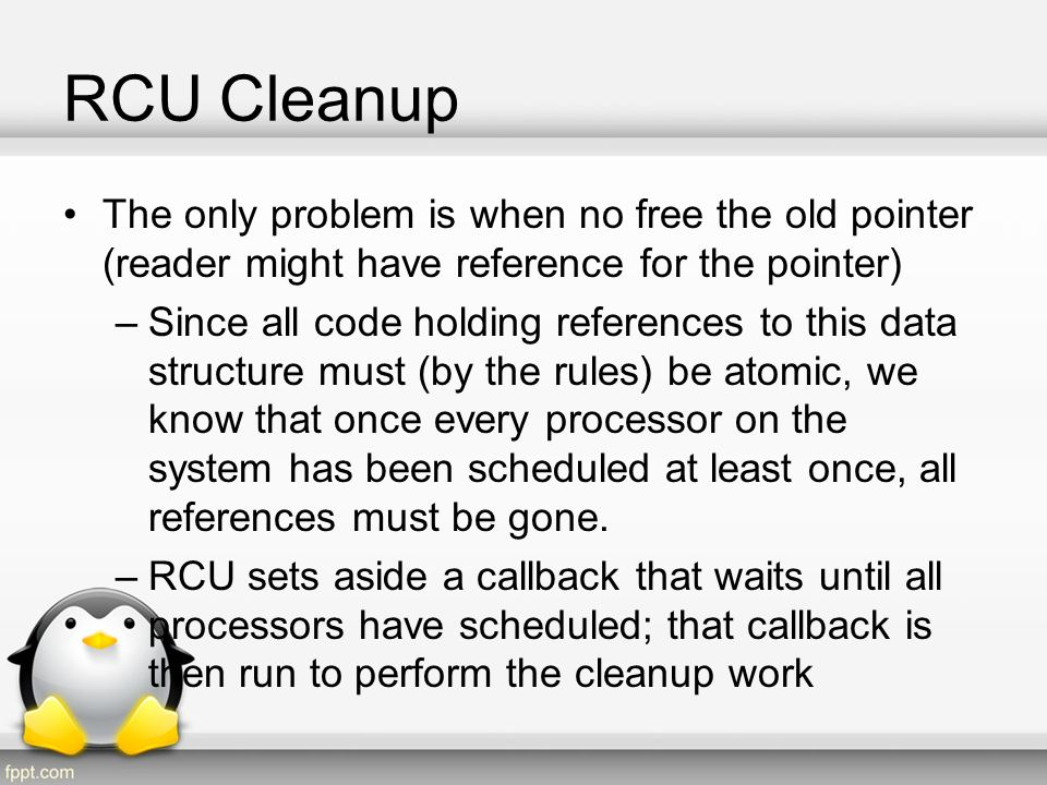 RCU Cleanup The only problem is when no free the old pointer (reader might have reference for the pointer)