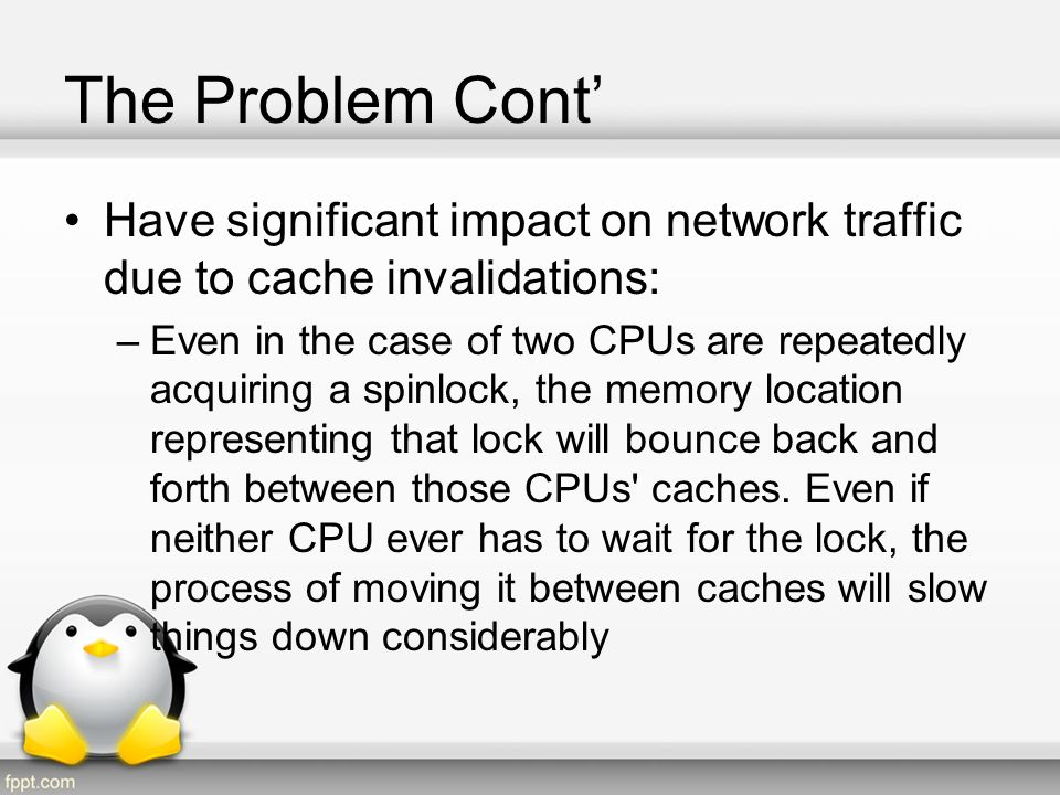 The Problem Cont' Have significant impact on network traffic due to cache invalidations: