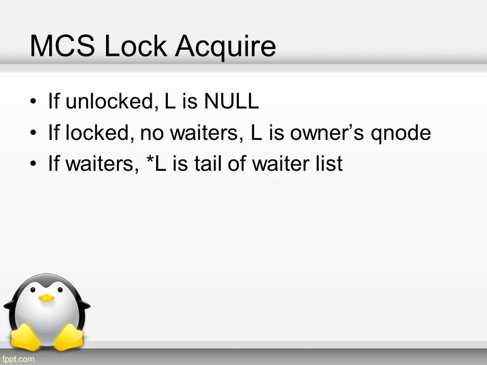 MCS Lock Acquire If unlocked, L is NULL