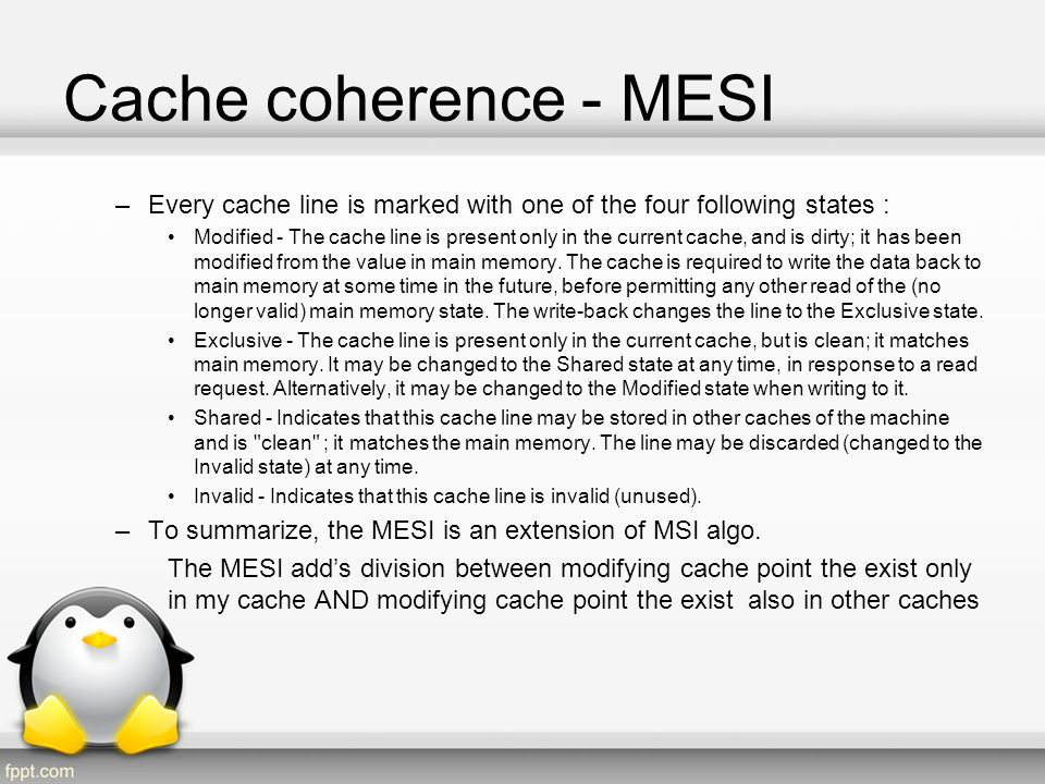 Cache coherence - MESI Every cache line is marked with one of the four following states :