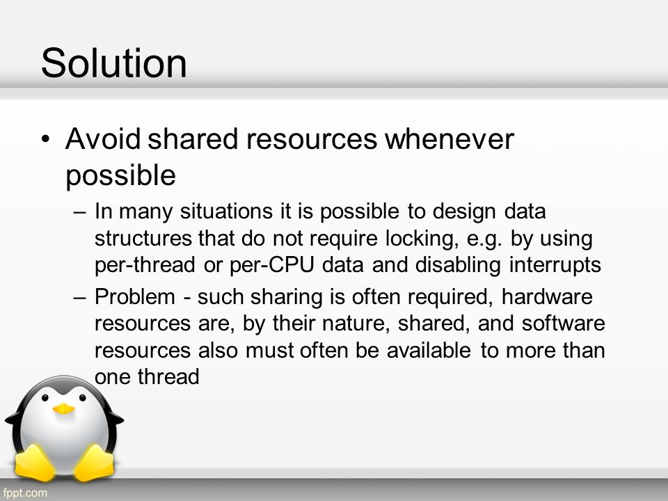 Solution Avoid shared resources whenever possible