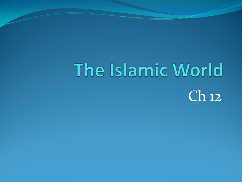 The Islamic World Ch 12