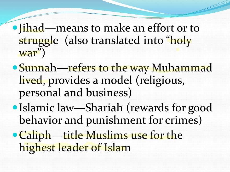 Jihad—means to make an effort or to struggle (also translated into holy war )