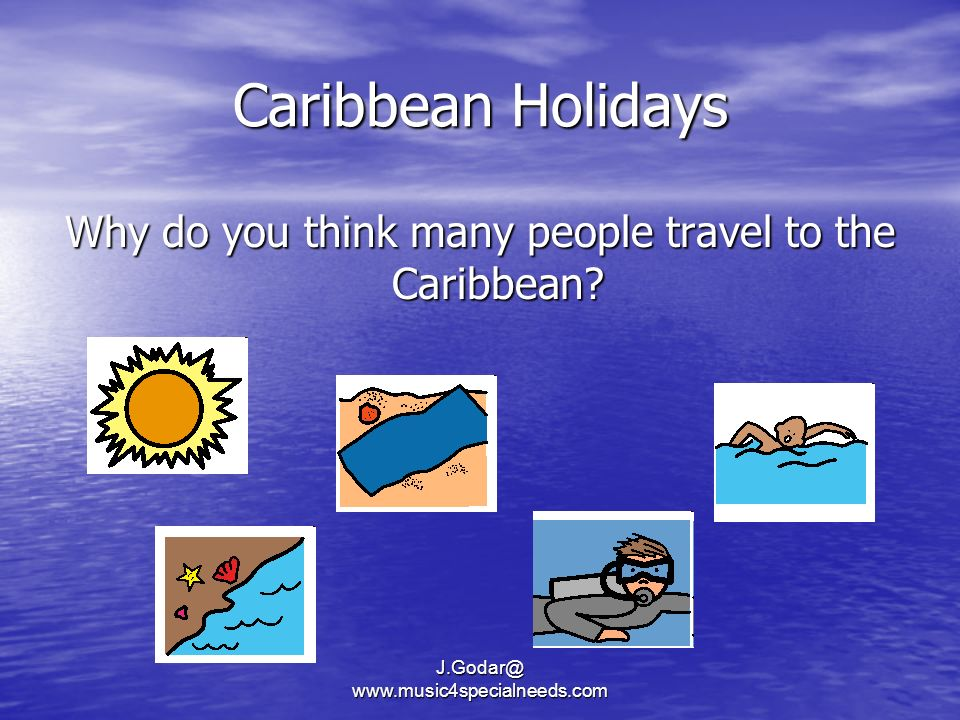 Caribbean Holidays Why do you think many people travel to the Caribbean.