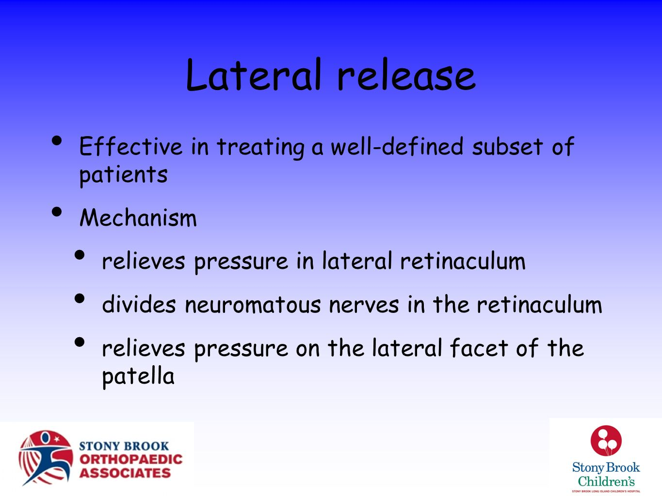 Lateral release Effective in treating a well-defined subset of patients. Mechanism. relieves pressure in lateral retinaculum.