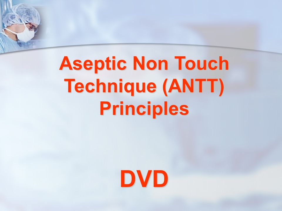 Aseptic Non Touch Technique (ANTT) Principles