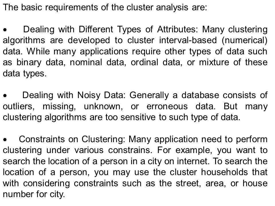 The basic requirements of the cluster analysis are: